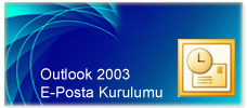 Outlook 2003 E-Posta Kurulumu